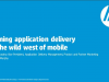 "Tame the new style of app dev and testing for the ""Wild West"" of mobile"