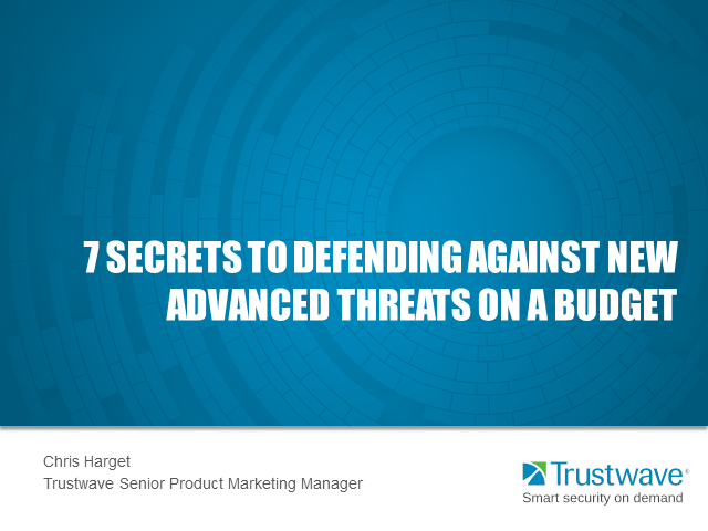 7 Secrets to Defending Against New Advanced Threats on a Budget