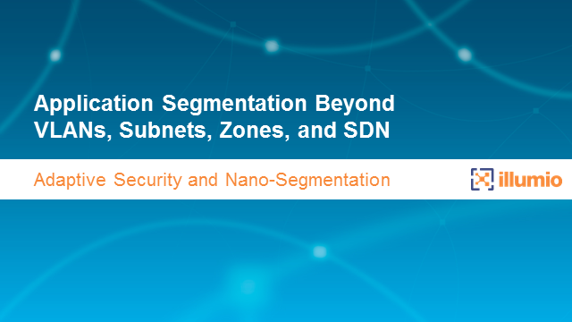 Segmentation Beyond VLANs, Subnets, and Zones