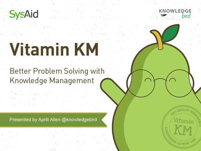 Vitamin KM: Better Problem Solving with Knowledge Management