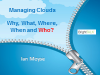 Managing Clouds - Why, What, How, Where and Who?