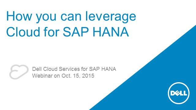 Find out how Dell leverages Cloud for SAP HANA customers