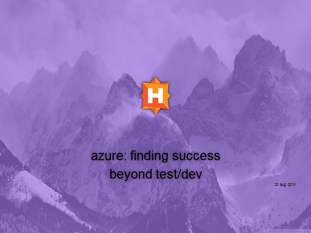 Azure: Finding Success Beyond Test/Dev