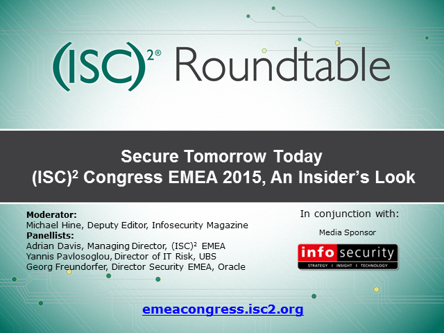 Secure Tomorrow Today – (ISC)² Congress EMEA 2015, An Insider's Look
