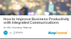How to Improve Business Productivity with Integrated Communications