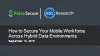 How to Secure Your Mobile Workforce Across Hybrid Data Environments
