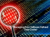 Managing your Software-Defined Data Center