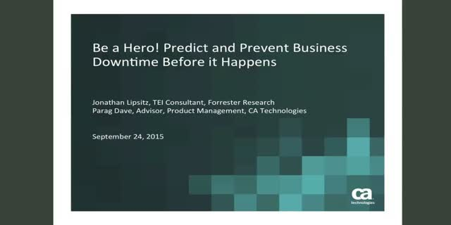 Be a Hero! Predict & Prevent Business Downtime Before it Happens.