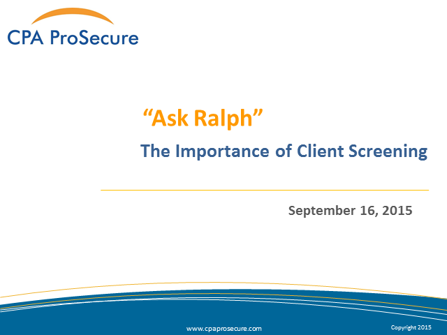 CPA ProSecure presents Ask Ralph - The Importance of Client Screening