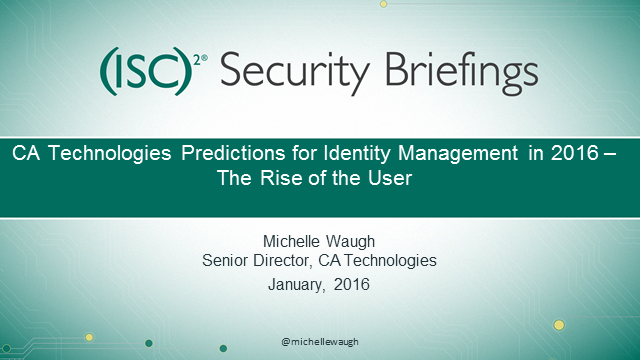 CA Briefings Part 5 - The Rise of the User – Security Predictions for 2016