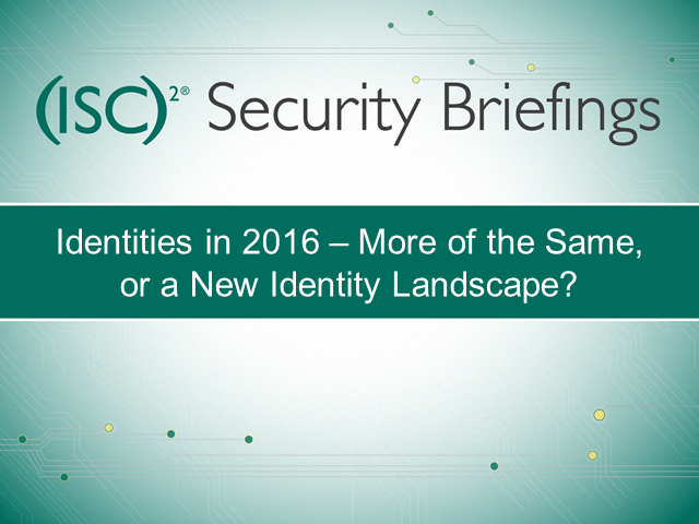 CA Part 6 - Identities in 2016 – More of the Same, or a New Identity Landscape?