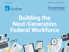 Building the Next-Generation Federal Workforce