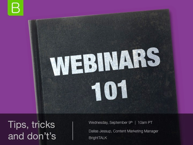 Webinars 101: Tips, Tricks & Don'ts