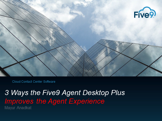 3 Ways Agent Desktop Plus Improves the Agent Experience