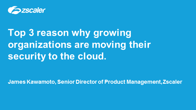 Top 3 Reasons Why Growing Organizations are Moving Their Security to the Cloud