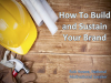 How To Build and Sustain Your Brand