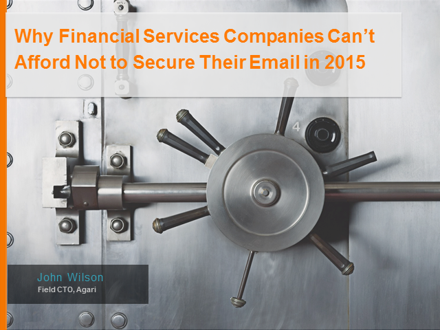 Why Financial Services Companies Can't Afford Not to Secure their Email in 2015