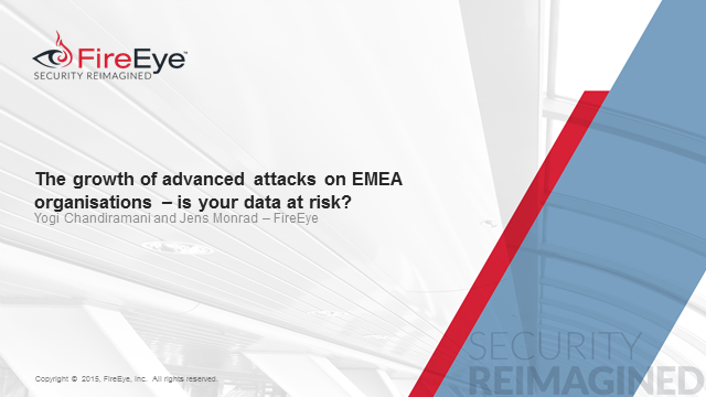 The Growth of Advanced Attacks on EMEA Organisations. Is your Data at Risk?