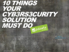 10 Things Your Next Cybersecurity Solution Must Do