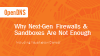 Why Next-Gen Firewalls & Sandboxes Are Not Enough