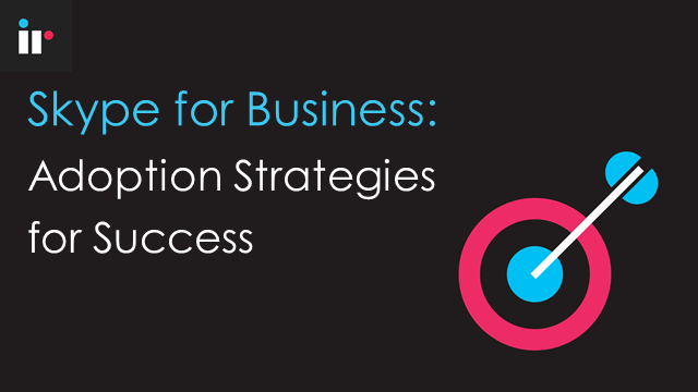 Skype for Business - Adoption Strategies for Success