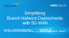 Simplifying Branch Network Deployments with SD-WAN