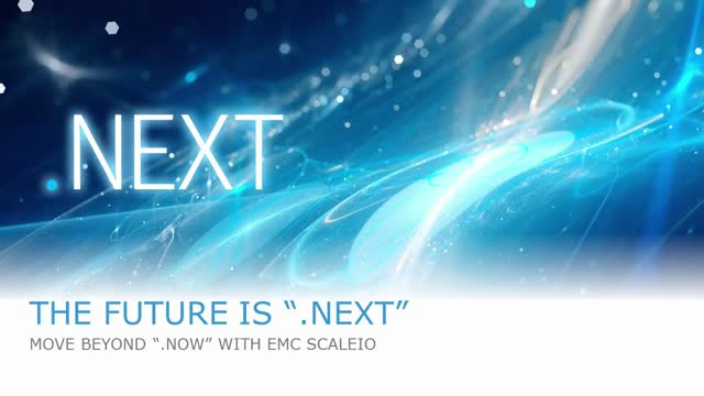 The Future is '.NEXT' - Move beyond '.Now' with EMC ScaleIO