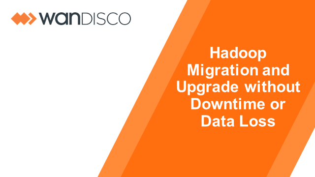 EMEA/APAC - Hadoop Migration and Upgrade without Downtime or Data Loss