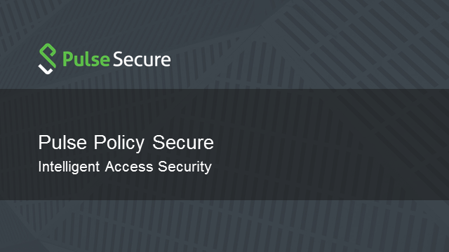 Pulse Policy Secure - Intelligent Access Security