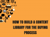 How to Build a Content Library for the Buying Process