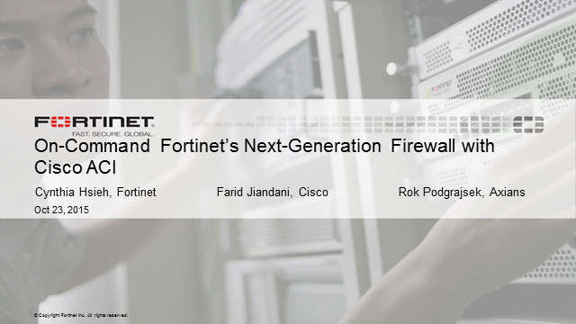 40 minutes guide: On-Command Fortinet's Next-Generation Firewall with Cisco ACI