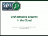 Orchestrating Security in the Cloud - A SANS Survey