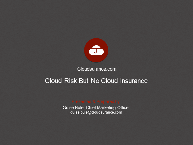 Cloudsurance: Lots of Cloud Risk, But No Cloud Insurance