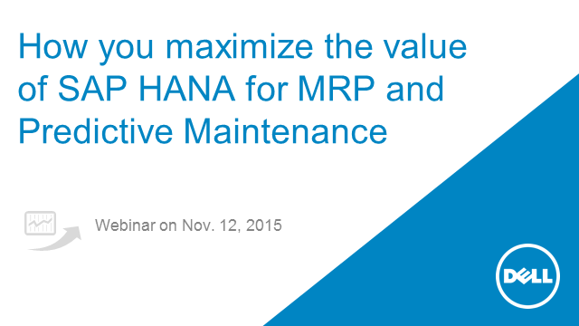 Maximize the value of SAP HANA for MRP and Predictive Maintenance