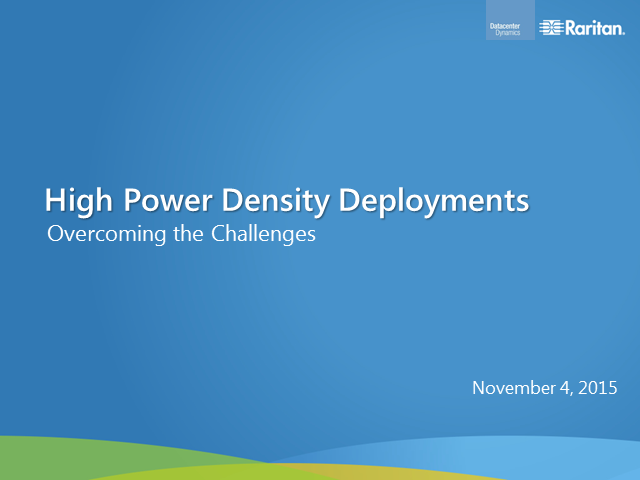 High Power Density Deployments - Overcoming the Challenges