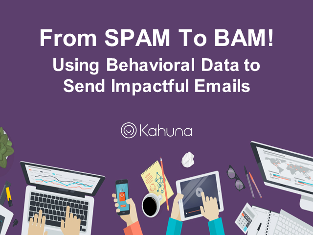 From SPAM to BAM! Using Behavioral Data to Send Impactful Emails