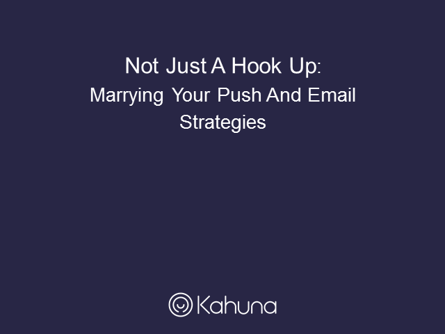 Not Just A Hook Up: Marrying Your Push & Email Strategies