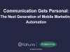 Communication Gets Personal: The Next Generation of Mobile Marketing