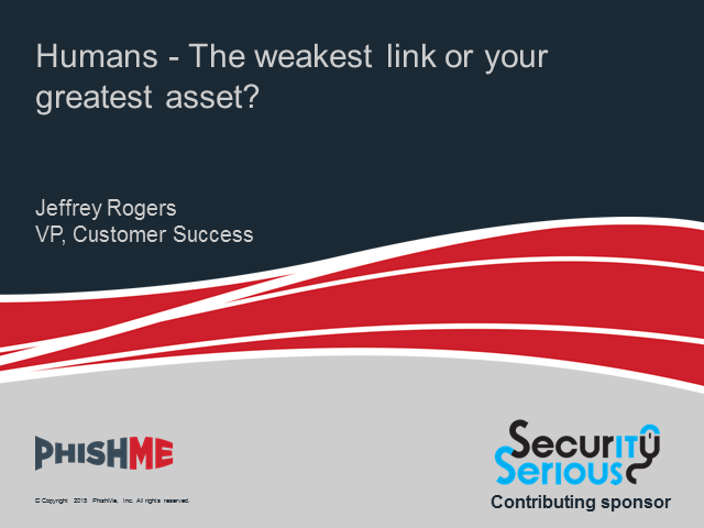Humans - the weakest link or your greatest asset?