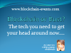 Blockchain or bust? The tech you need to get your head around now...