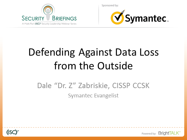 Symantec Briefings Part 2 - Defending Against Data Loss from the Outside