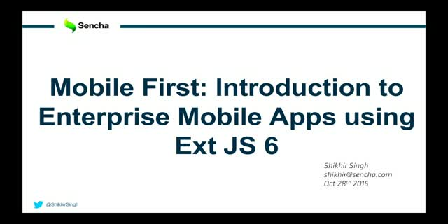 SNC - Mobile First: Introduction to Enterprise Mobile Apps using Ext JS 6