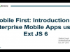 Mobile First: Introduction to Enterprise Mobile Apps using Ext JS 6