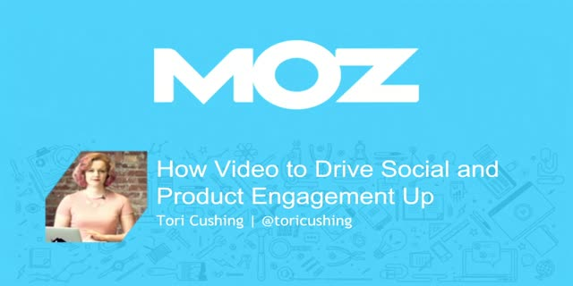 How Moz used Video to Drive Social and Product Engagement through the Roof