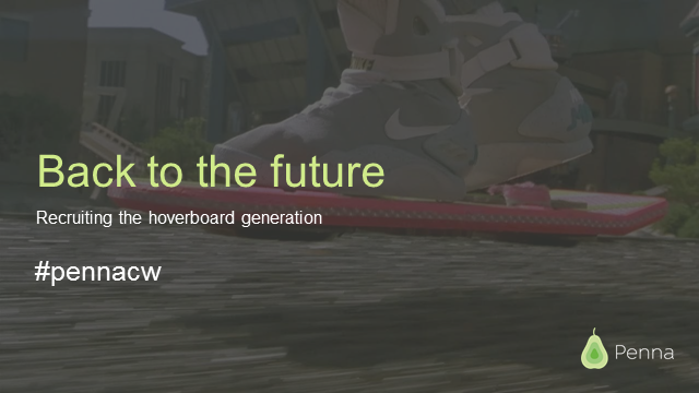 Back to the future: recruiting the hoverboard generation.