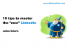 "10 Tips on how to master the ""new"" Linkedin"