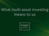 What multi-asset investing means to us