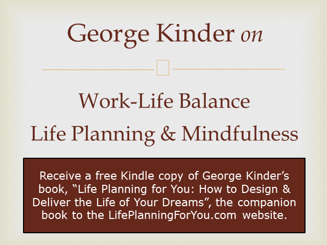 George Kinder on Work-life balance - Life Planning & Mindfulness