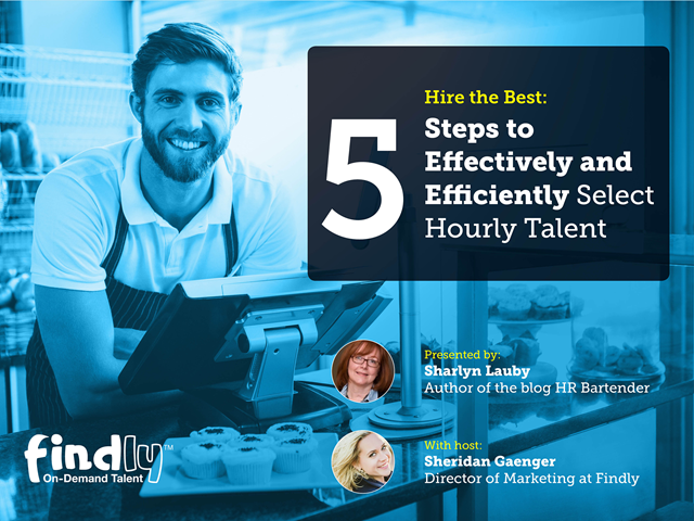 Hiring the Best: 5 Steps to Effectively and Efficiently Select Hourly Talent