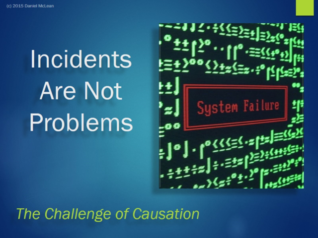 Incidents Are Not Problems – The Challenge of Causation